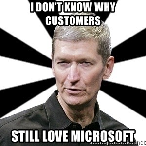 Tim Cook Time - I don't know why customers still love Microsoft
