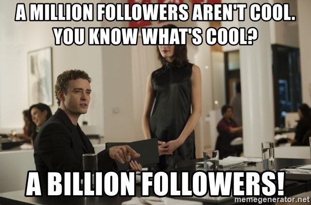sean parker - A million followers aren't cool. You know what's cool? A billion followers!