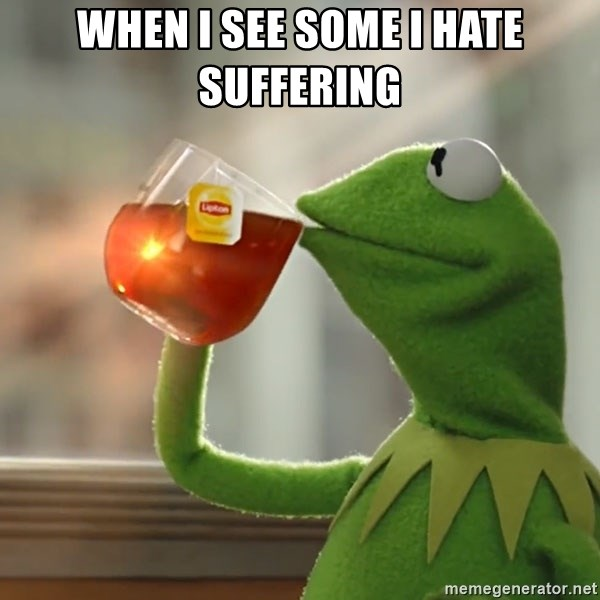 Kermit The Frog Drinking Tea - when i see some i hate suffering