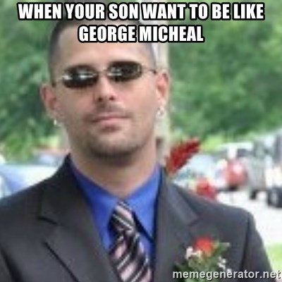 ButtHurt Sean - When your son want to be like george micheal