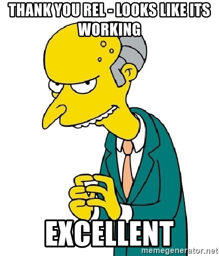 Mr Burns meme - Thank you Rel - Looks like its working Excellent
