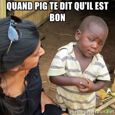 Skeptical 3rd World Kid - Quand Pig te dit qu'il est bon