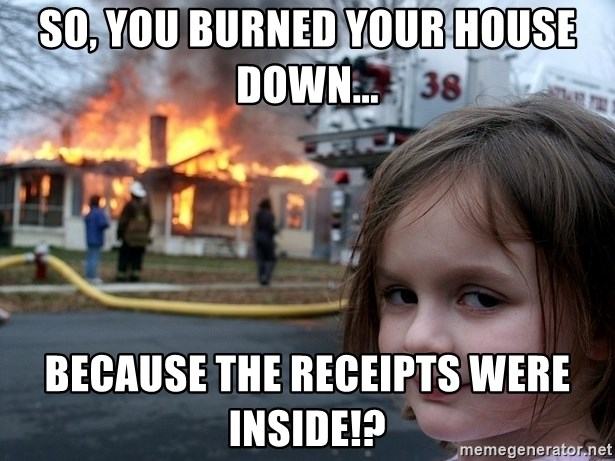 Disaster Girl - So, you burned your house down... because the receipts were inside!?