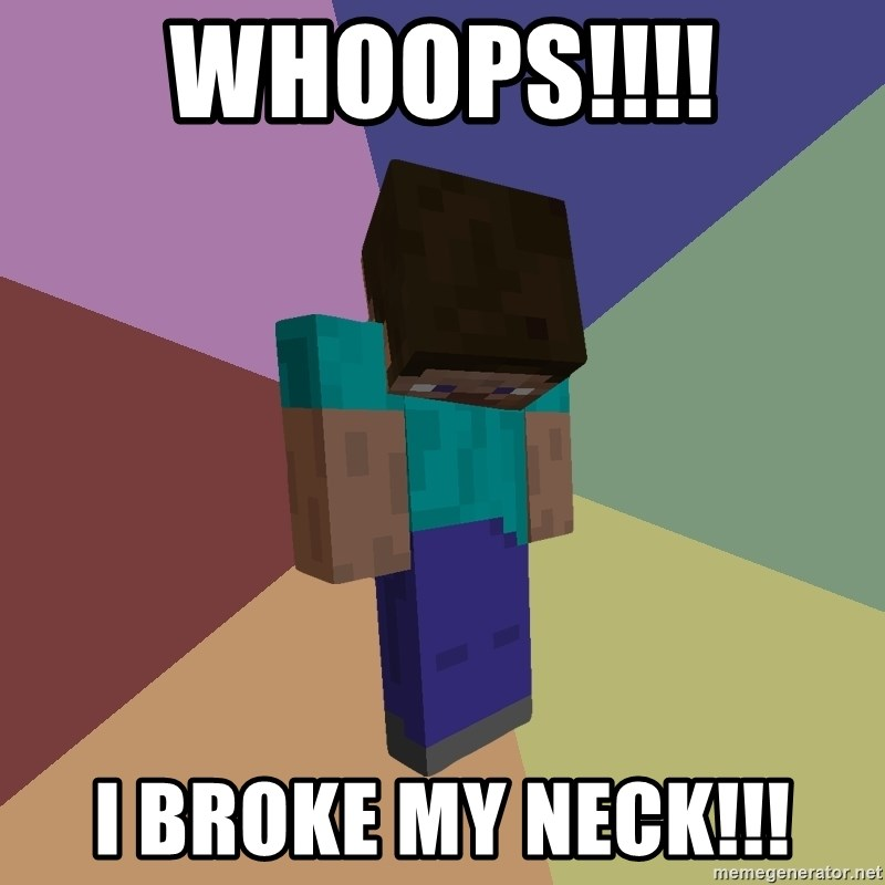 Depressed Minecraft Guy - WHOOPS!!!! i broke my neck!!!