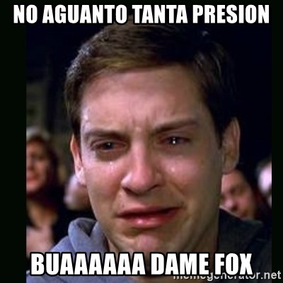 crying peter parker - NO AGUANTO TANTA PRESION BUAAAAAA DAME FOX