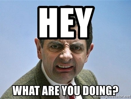 Hey What Are You Doing Mr Bean Funny Face Meme Generator