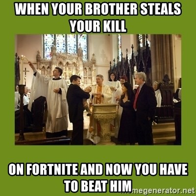 when your brother steals your kill on fortnite and now you have to beat him font meme generator - fortnite font generator