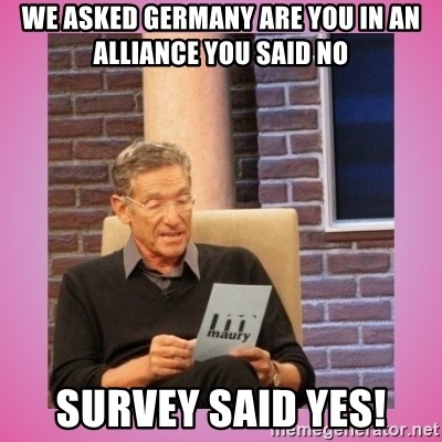 MAURY PV - We asked germany are you in an alliance you said no  SURVEY SAID YES!