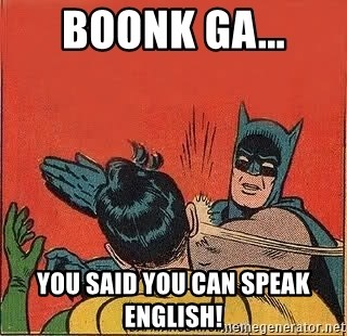 boonk-ga-you-said-you-can-speak-english.