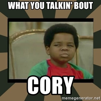 What you talkin' bout Willis  - What you talkin' bout Cory