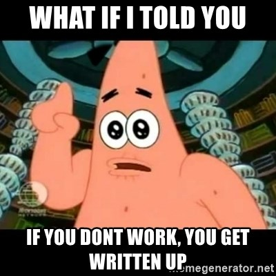 ugly barnacle patrick - what if i told you if you dont work, you get written up
