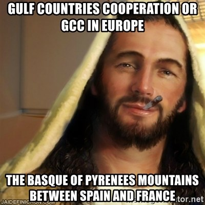 Good Guy Jesus - Gulf Countries Cooperation or GCC in Europe  The Basque of Pyrenees Mountains between Spain and France