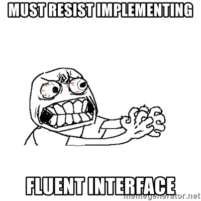 MUST RESIST - MUST RESIST IMPLEMENTING FLUENT INTERFACE