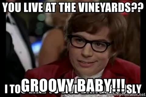 I too like to live dangerously - you live at the vineyards?? groovy baby!!!