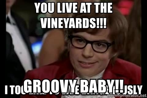 I too like to live dangerously - you live at the vineyards!!! groovy baby!!