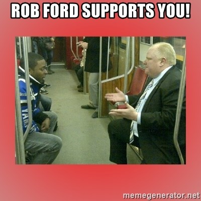 Rob Ford - Rob Ford supports you!
