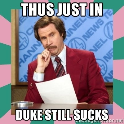 anchorman - Thus just in Duke still sucks