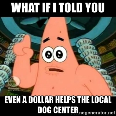 ugly barnacle patrick - what if i told you  even a dollar helps the local dog center