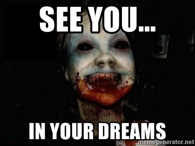 scary meme - See you... in your dreams
