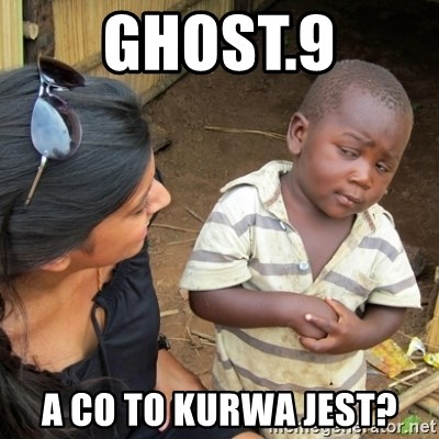 Skeptical 3rd World Kid - Ghost.9 A co to kurwa jest?