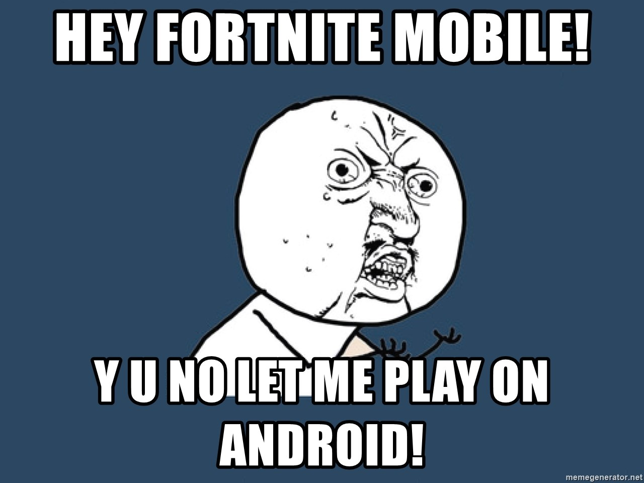 Y U No - Hey Fortnite Mobile! Y U No let me play on Android!