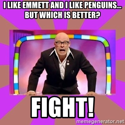 Harry Hill Fight - I like Emmett and I like penguins… but which is better? FIGHT!