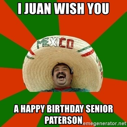 Successful Mexican - I Juan wish you a happy birthday senior Paterson