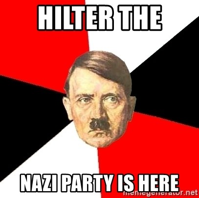 Advice Hitler - hilter the  nazi party is here