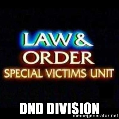 Dnd Division - Law And Order SVU | Meme Generator