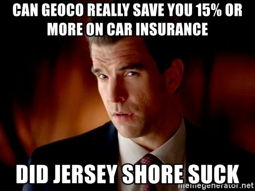 Geico Guy - Can Geoco really save you 15% or more on car insurance  Did Jersey Shore suck