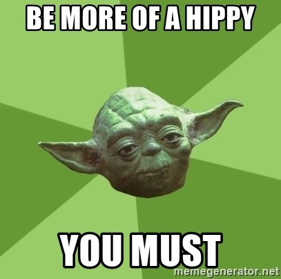 Advice Yoda Gives - be more of a hippy  you must