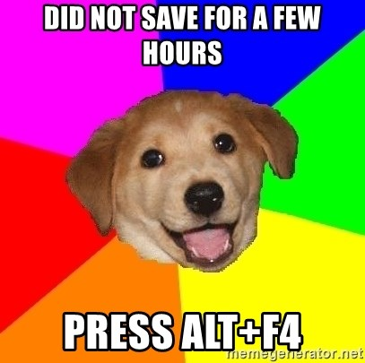 Advice Dog - Did not save for a few hours press ALT+F4