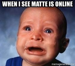 Very Sad Kid - When I see Matte is online