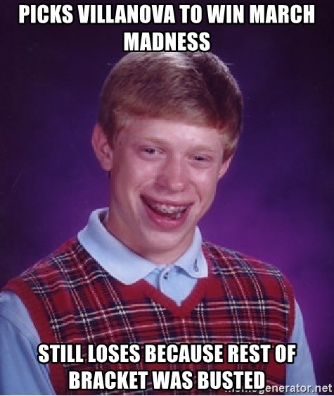 Bad Luck Brian - picks villanova to win march madness still loses because rest of bracket was busted