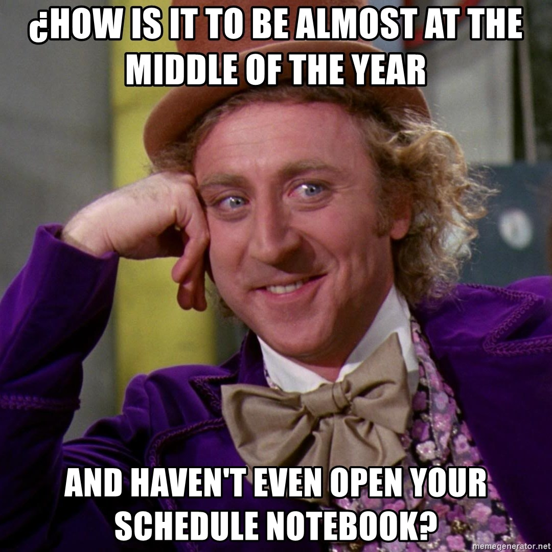 Willy Wonka - ¿How is it to be almost at the middle of the year and haven't even open your schedule notebook?