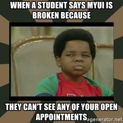 What you talkin' bout Willis  - when a student says MyUI is broken because they can't see any of your open appointments
