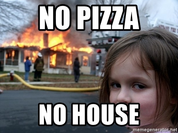 Disaster Girl - no pizza no house