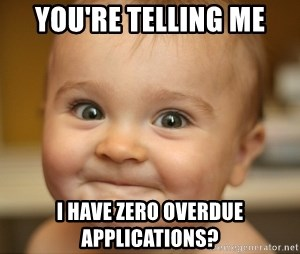 Youre Telling Me I Have Zero Overdue Applications Excited Baby