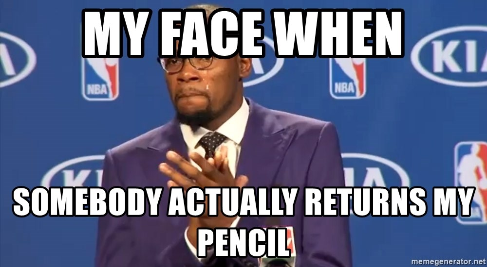 KD you the real mvp f - my face when somebody actually returns my pencil