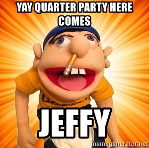 Yay Quarter Party Here Comes Jeffy Jeffy Jeffy From 7 Jeffy Meme Generator Your browser does not support the video tag. meme generator
