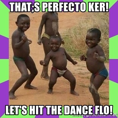 african kids dancing - That;s Perfecto Ker! Let's hit the dance flo!
