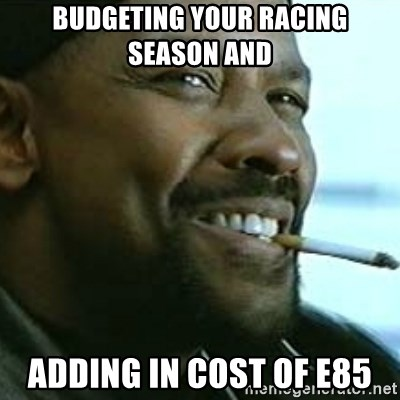My Nigga Denzel - Budgeting your racing season and  adding in cost of e85