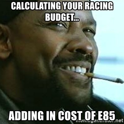 My Nigga Denzel - Calculating your racing budget... adding in cost of e85