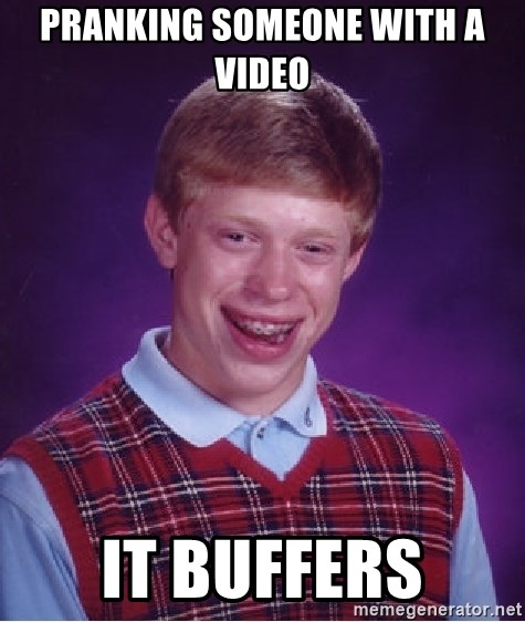 Bad Luck Brian - Pranking someone with a video It buffers
