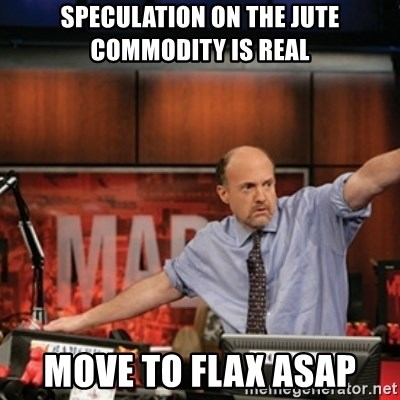 Jim Kramer Mad Money Karma - Speculation on the Jute commodity is real Move to Flax ASAP