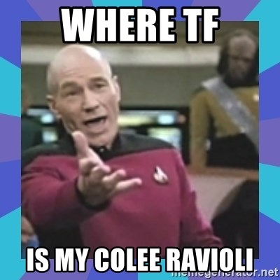 what  the fuck is this shit? - Where TF is my colee ravioli