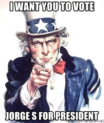 Uncle Sam - I want you to vote  Jorge S for president