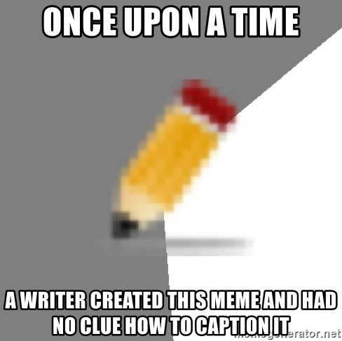 Advice Edit Button - once upon a time a writer created this meme and had no clue how to caption it