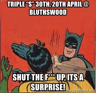 "batman slap robin - Triple ""S"" 30th, 20th April @ Bluthswood Shut the F*** up, its a surprise!"
