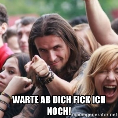 Ridiculously Photogenic Metalhead - Warte ab dich fick ich noch!